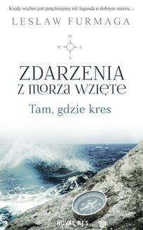 Chomikuj, ebook online Zdarzenia z morza wzięte. Tam, gdzie kres. Lesław Furmaga