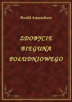 Chomikuj, ebook online Zdobycie Bieguna Południowego. Roald Amundsen