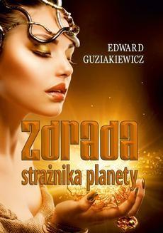 Chomikuj, ebook online Zdrada strażnika planety. Edward Guziakiewicz