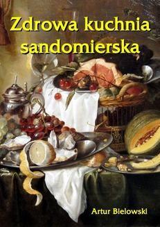 Chomikuj, ebook online Zdrowa kuchnia sandomierska. Artur Bielowski