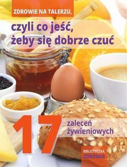 Chomikuj, ebook online Zdrowie na talerzu, czyli co jeść, żeby się dobrze czuć. 17 zaleceń żywieniowych. Praca zbiorowa