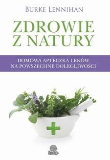 Chomikuj, ebook online Zdrowie z natury. Domowa apteczka leków na powszechne dolegliwości. Burke Lenninhan