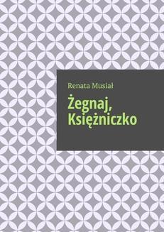 Chomikuj, ebook online Żegnaj, Księżniczko. Renata Musiał