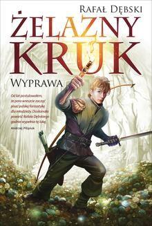 Chomikuj, ebook online Żelazny kruk 1. Wyprawa. Rafał Dębski