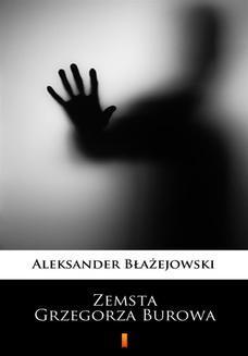 Chomikuj, ebook online Zemsta Grzegorza Burowa. Aleksander Błażejowski