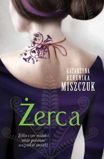 Chomikuj, ebook online Żerca. Katarzyna Berenika Miszczuk