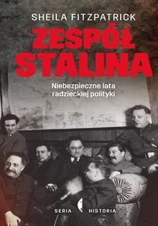 Chomikuj, ebook online Zespół Stalina. Niebezpieczne lata radzieckiej polityki. Sheila Fitzpatrick