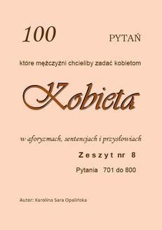 Chomikuj, ebook online Zeszyt 8. 100 pytań, które mężczyźni chcieliby zadać kobietom Pytania od 701 do 800. Karolina Sara Opalińska