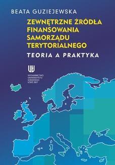 Chomikuj, ebook online Zewnętrzne źródła finansowania samorządu terytorialnego. Teoria a praktyka. Beata Guziejewska