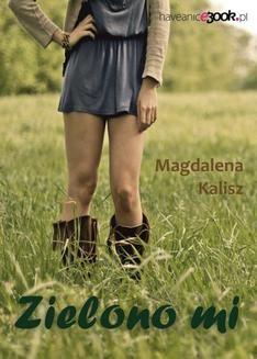 Chomikuj, ebook online Zielono mi. Magdalena Kalisz