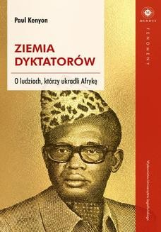 Chomikuj, ebook online Ziemia dyktatorów. O ludziach, którzy ukradli Afrykę. Paul Kenyon