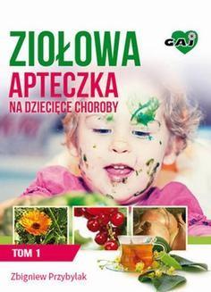 Chomikuj, ebook online Ziołowa Apteczka na Dziecięce Choroby t. 1. Zbigniew Przybylak