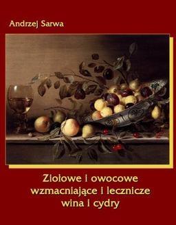Chomikuj, ebook online Ziołowe i owocowe wzmacniające i lecznicze wina i cydry. Andrzej Sarwa