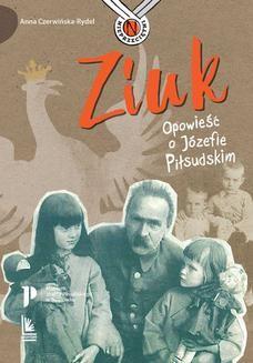 Chomikuj, pobierz ebook online Ziuk. Opowieść o Józefie Piłsudskim. Anna Czerwińska-Rydel