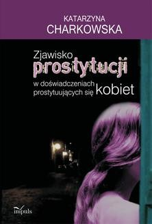 Chomikuj, ebook online Zjawisko prostytucji w doświadczeniach prostytuujących się kobiet. Katarzyna Charkowska