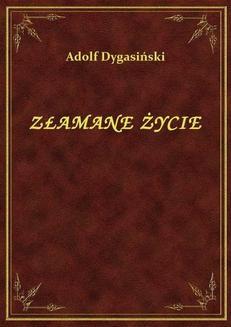 Chomikuj, ebook online Złamane Życie. Adolf Dygasiński