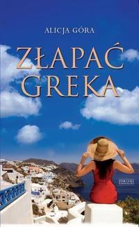 Chomikuj, pobierz ebook online Złapać Greka. Alicja Góra