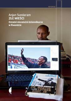 Chomikuj, ebook online Złe wieści. Ostatni niezależni dziennikarze w Rwandzie. Anjan Sundaram