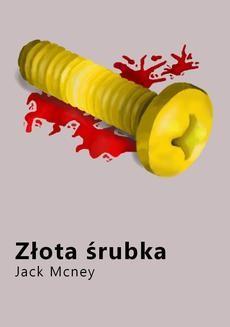 Chomikuj, ebook online Złota śrubka. Jack McNey