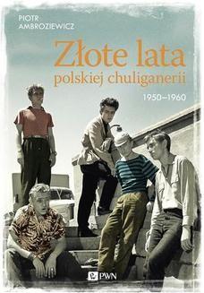 Chomikuj, ebook online Złote lata polskiej chuliganerii 1950-1960. Piotr Ambroziewicz