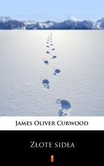 Chomikuj, ebook online Złote sidła. James Oliver Curwood