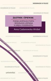 Chomikuj, ebook online Złotnik i śpiewak. Poezja Leopolda Staffa i Bolesława Leśmiana w kręgu modernizmu. Anna Czabanowska-Wróbel