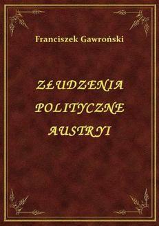 Chomikuj, ebook online Złudzenia Polityczne Austryi. Franciszek Gawroński