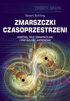 Chomikuj, ebook online Zmarszczki czasoprzestrzeni. Einstein, fale grawitacyjne i przyszłość astronomii. Govert Schilling
