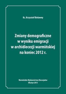 Chomikuj, ebook online Zmiany demograficzne w wyniku emigracji w archidiecezji warmińskiej na koniec 2012 roku. ks. Krzysztof Bielawny