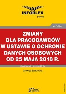 Chomikuj, ebook online Zmiany dla pracodawców w ustawie o ochronie danych osobowych od 25 maja 2018 r.. Jadwiga Sztabińska