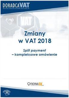 Chomikuj, pobierz ebook online Zmiany w VAT 2018. Split payment – kompleksowe omówienie. Opracowanie zbiorowe