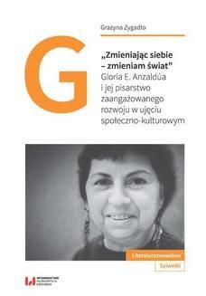 Chomikuj, ebook online Zmieniając siebie – zmieniam świat . Gloria E. Anzaldúa i jej pisarstwo zaangażowanego rozwoju w ujęciu społeczno-kulturowym. Grażyna Zygadło