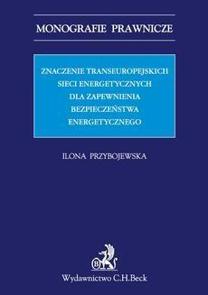 Chomikuj, ebook online Znaczenie transeuropejskich sieci energetycznych dla zapewnienia bezpieczeństwa energetycznego. Ilona Przybojewska