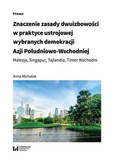 Chomikuj, ebook online Znaczenie zasady dwuizbowości w praktyce ustrojowej wybranych demokracji Azji Południowo-Wschodniej. Malezja, Singapur, Tajlandia, Timor Wschodni. Anna Michalak