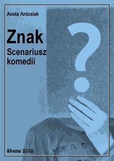 Chomikuj, ebook online Znak. Scenariusz komedii. Aneta Antosiak