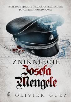 Chomikuj, ebook online Zniknięcie Josefa Mengele. Olivier Guez