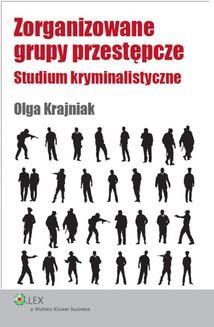 Chomikuj, ebook online Zorganizowane grupy przestępcze. Studium kryminalistyczne. Olga Krajniak
