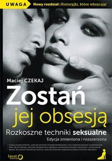 Chomikuj, ebook online Zostań jej obsesją. Rozkoszne techniki seksualne. Edycja zmieniona i rozszerzona. Maciej Czekaj
