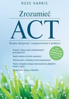 Chomikuj, ebook online Zrozumieć ACT. Terapia akceptacji i zaangażowania w praktyce. Russ Harris