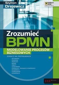 Chomikuj, ebook online Zrozumieć BPMN. Modelowanie procesów biznesowych. Szymon Drejewicz