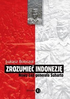 Chomikuj, ebook online Zrozumieć Indonezję. Nowy Ład generała Suharto. Łukasz Bonczol
