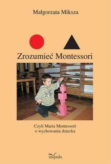 Chomikuj, ebook online Zrozumieć Montessori. Małgorzata Miksza
