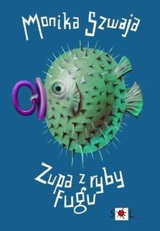 Chomikuj, ebook online Zupa z ryby fugu. Monika Szwaja