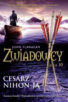 Chomikuj, ebook online Zwiadowcy. Księga 10: Cesarz Nihon-Ja. John Flanagan
