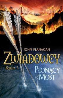 Chomikuj, ebook online Zwiadowcy. Księga 2: Płonący most. John Flanagan