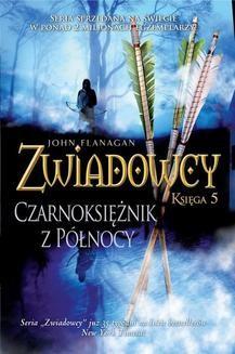 Chomikuj, ebook online Zwiadowcy. Księga 5: Czarnoksiężnik z Północy. John Flanagan