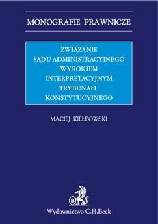 Chomikuj, pobierz ebook online Związanie sądu administracyjnego wyrokiem interpretacyjnym Trybunału Konstytucyjnego. Maciej Kiełbowski