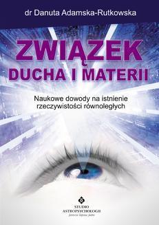 Chomikuj, ebook online Związek ducha i materii. Naukowe dowody na istnienie rzeczywistości równoległych. Danuta Adamska-Rutkowska