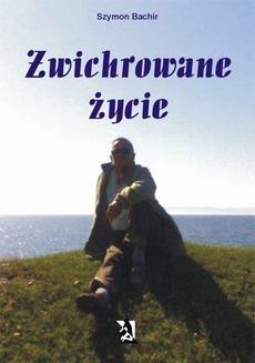 Chomikuj, ebook online Zwichrowane życie. Szymon Bachir