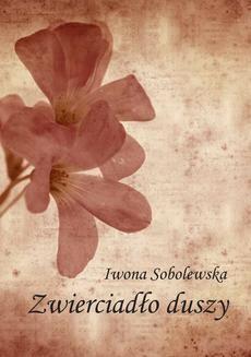 Chomikuj, ebook online Zwierciadło duszy. Iwona Sobolewska